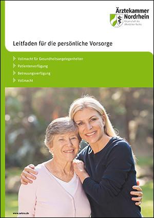 Leitfaden für die persönliche Vorsorge - Vollmacht für Gesundheitsangelegenheiten - Patientenverfügung - Betreuungsverfügung - Vollmacht