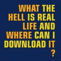 What the hell is real life and where can I download it?