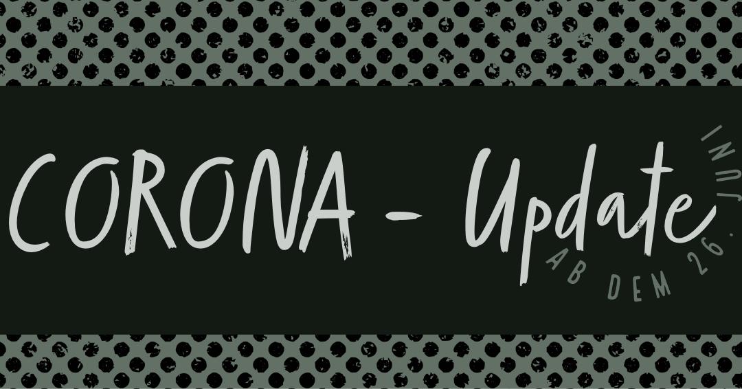 Corona Update, ab dem 26. Juni 21