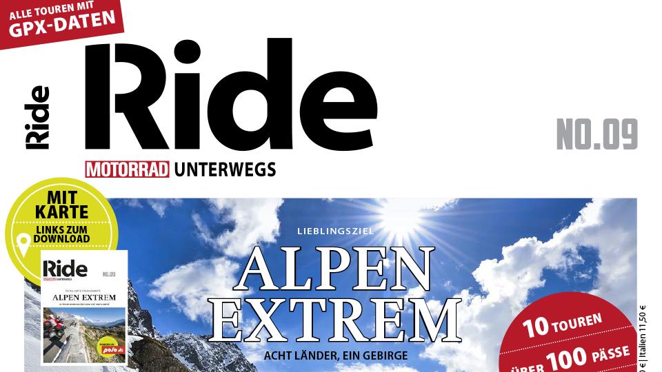 Ausgabe 09 von RIDE MOTORRAD UNTERWEGS zum Thema ALPEN EXTREM
