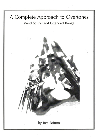 Ben Britton A Complete Approach To Overtones Vivid Sound And Extended Range Saxophon