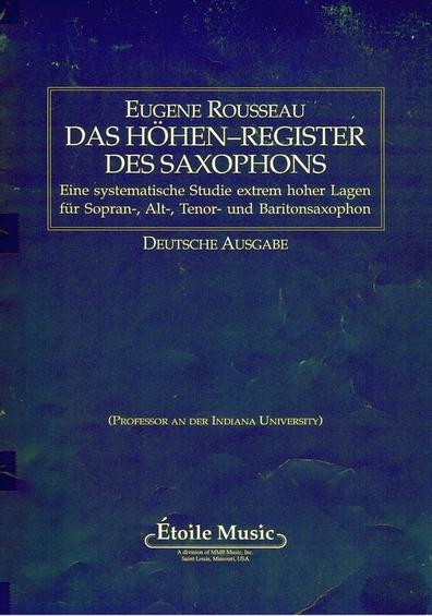Eugene Rousseau das Höhen-Register des Saxophons Eine systematische Studie extrem hoher Lagen für Sopran- Alt- Tenor- und Baritonsaxophon Deutsche Ausgabe