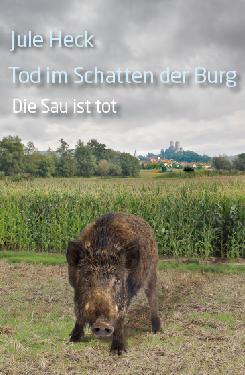 2.  - DIE SAU IST TOT - Tod im Schatten der Burg von Autorin Jule Heck