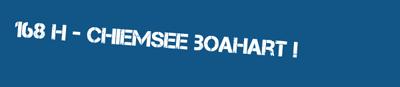 168h-Chiemsee boahart!