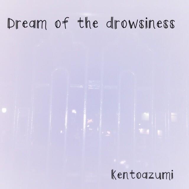 kentoazumi 4th Full Album『Dream of the drowsiness』