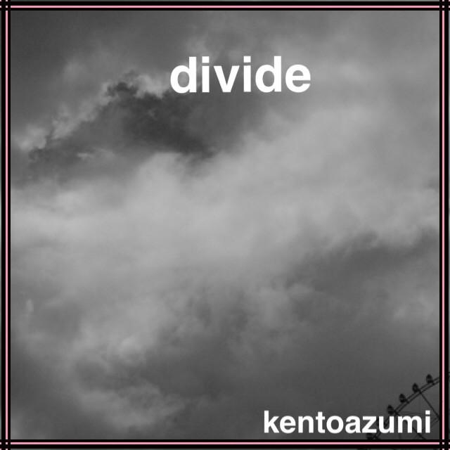kentoazumi 30th 配信限定シングル『divide』