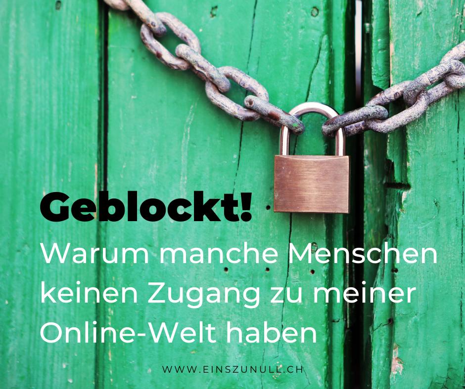 Geblockt! – Warum manche Menschen keinen Zugang zu meiner Online-Welt haben