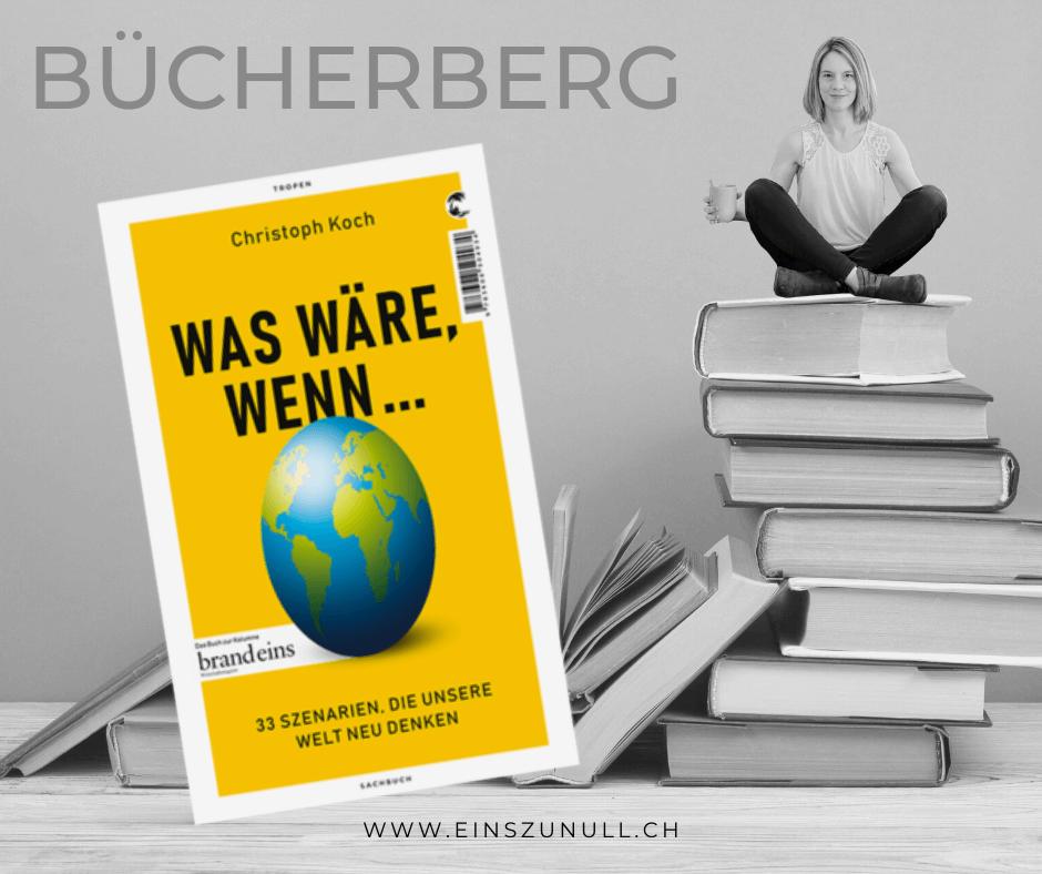 Was wäre, wenn... 33 Szenarien, die unsere Welt neu denken (Koch, 2021)