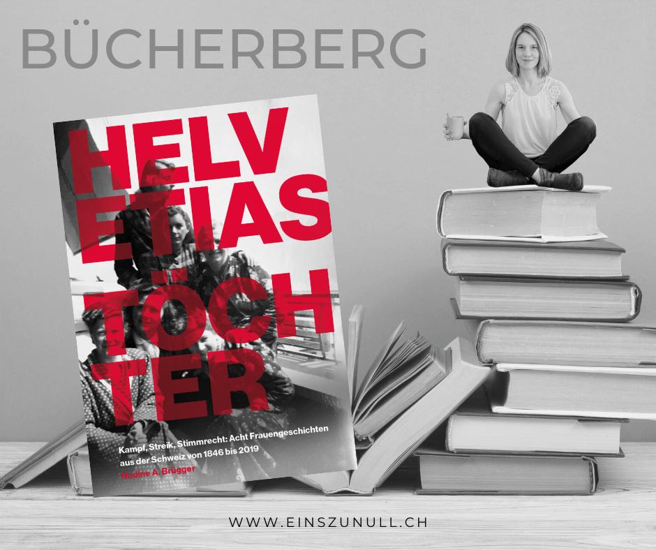 Helvetias Töchter – Kampf, Streik, Stimmrecht: Acht Frauengeschichten aus der Schweiz von 1846 bis 2019 (Brügger, 2021)