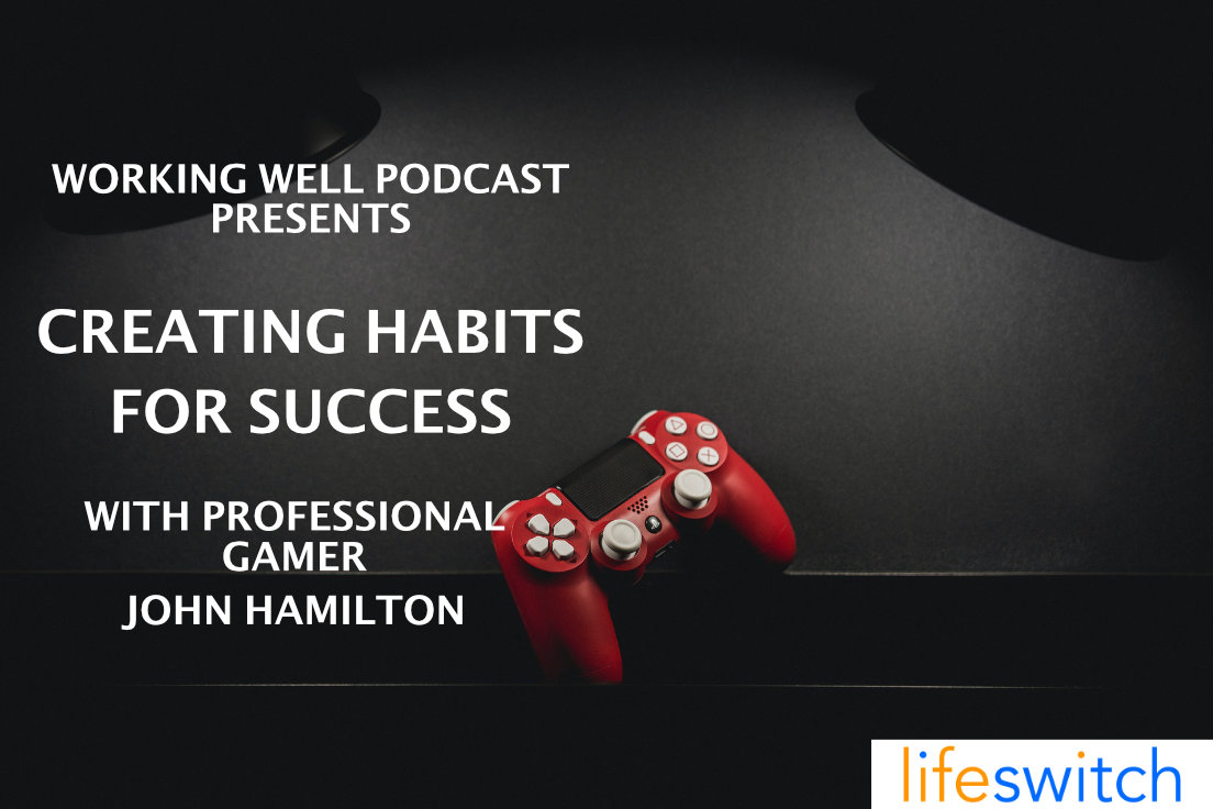 Working Well Podcast - 40 - Creating Habits for Success