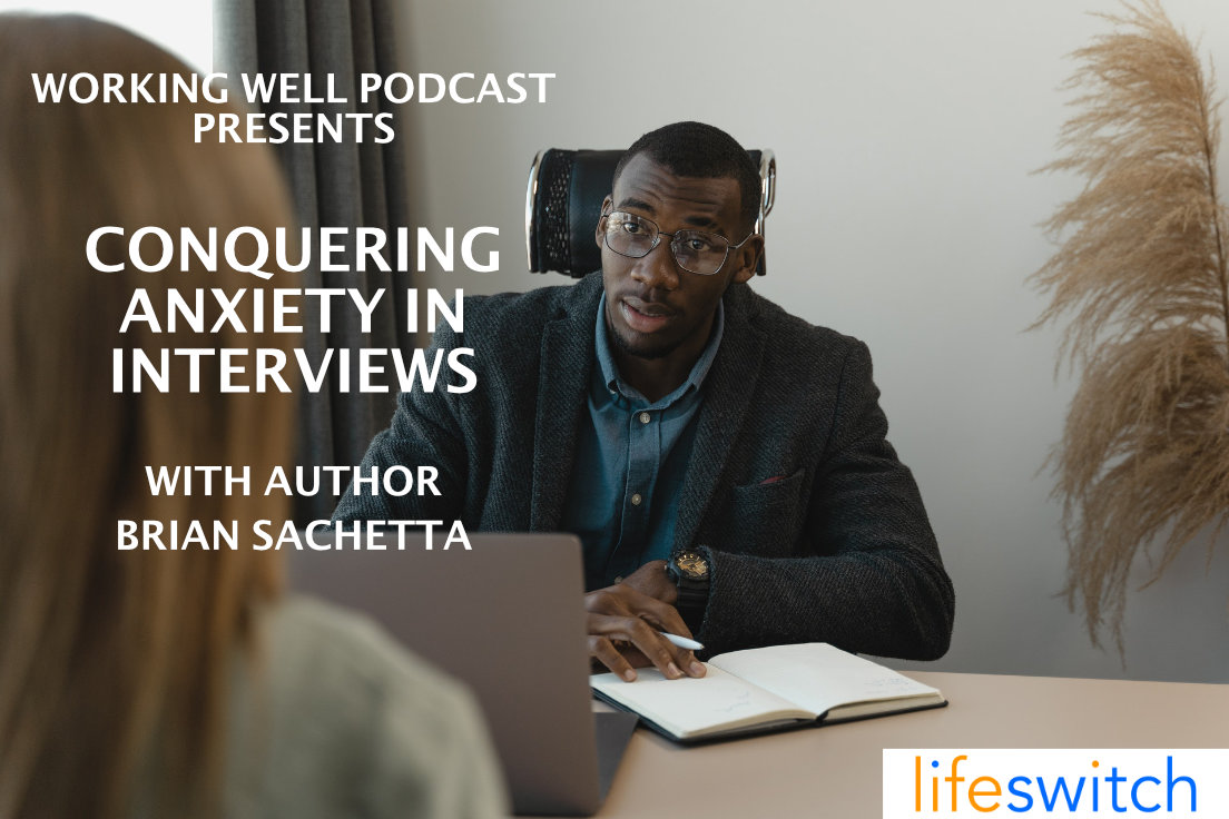 Working Well Podcast - 41 - Conquering Anxiety in Interviews