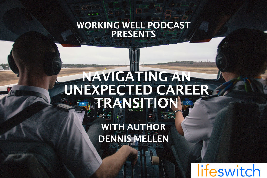 Working Well Podcast - 39 - Navigating an Unexpected Career Transition