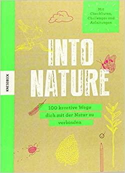 Into Nature 100 kreative Wege dich mit der Natur zu verbinden