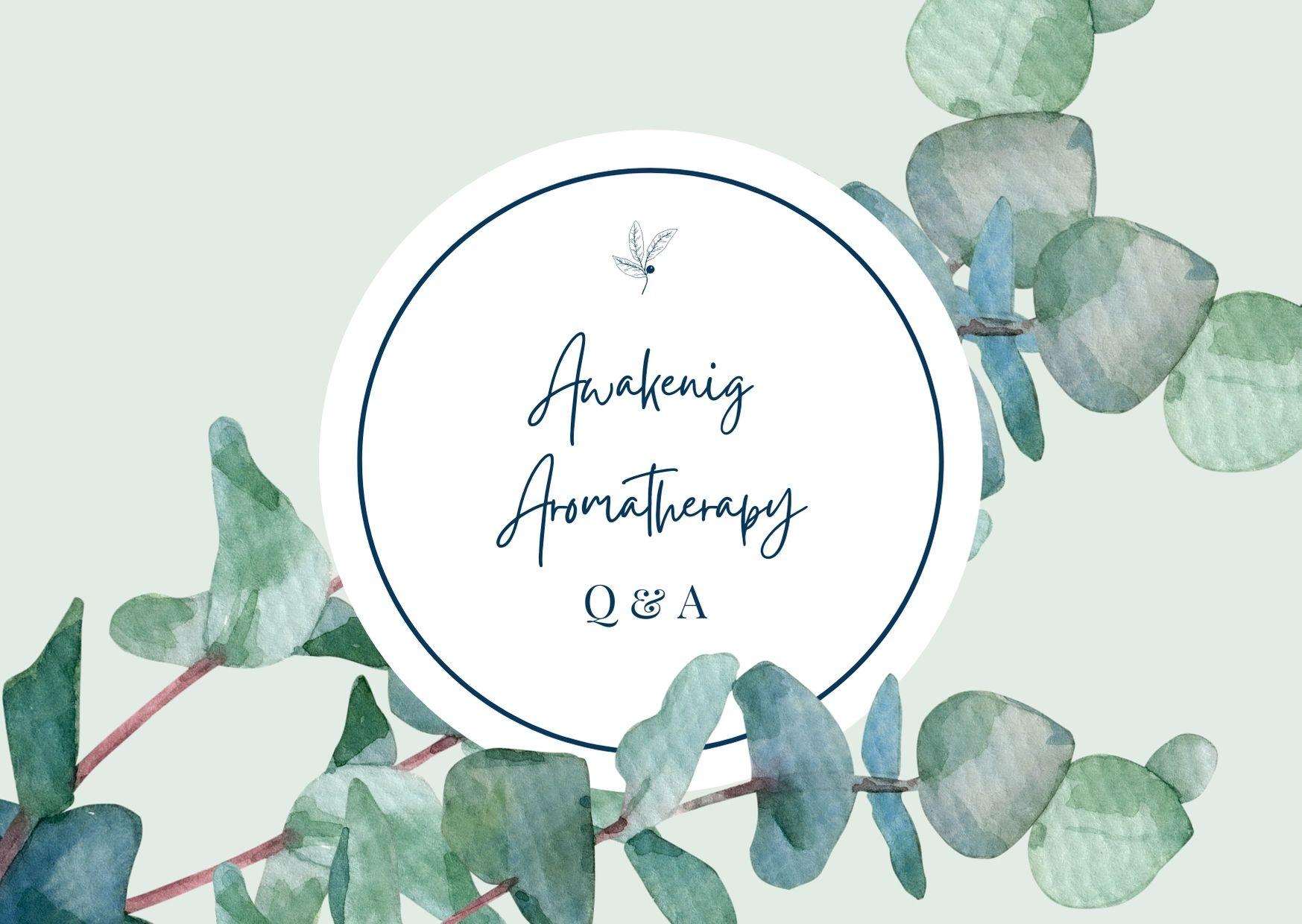 Awakening Aromatherapy® Q&A