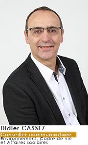 Didier CASSEZ - Conseiller Communautaire - Commissions Environnement Cadre de vie et Affaires Scolaires
