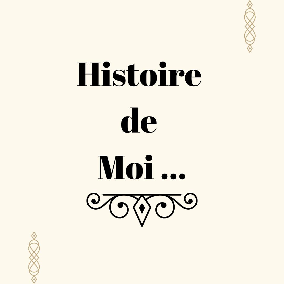 Histoire de Moi ...