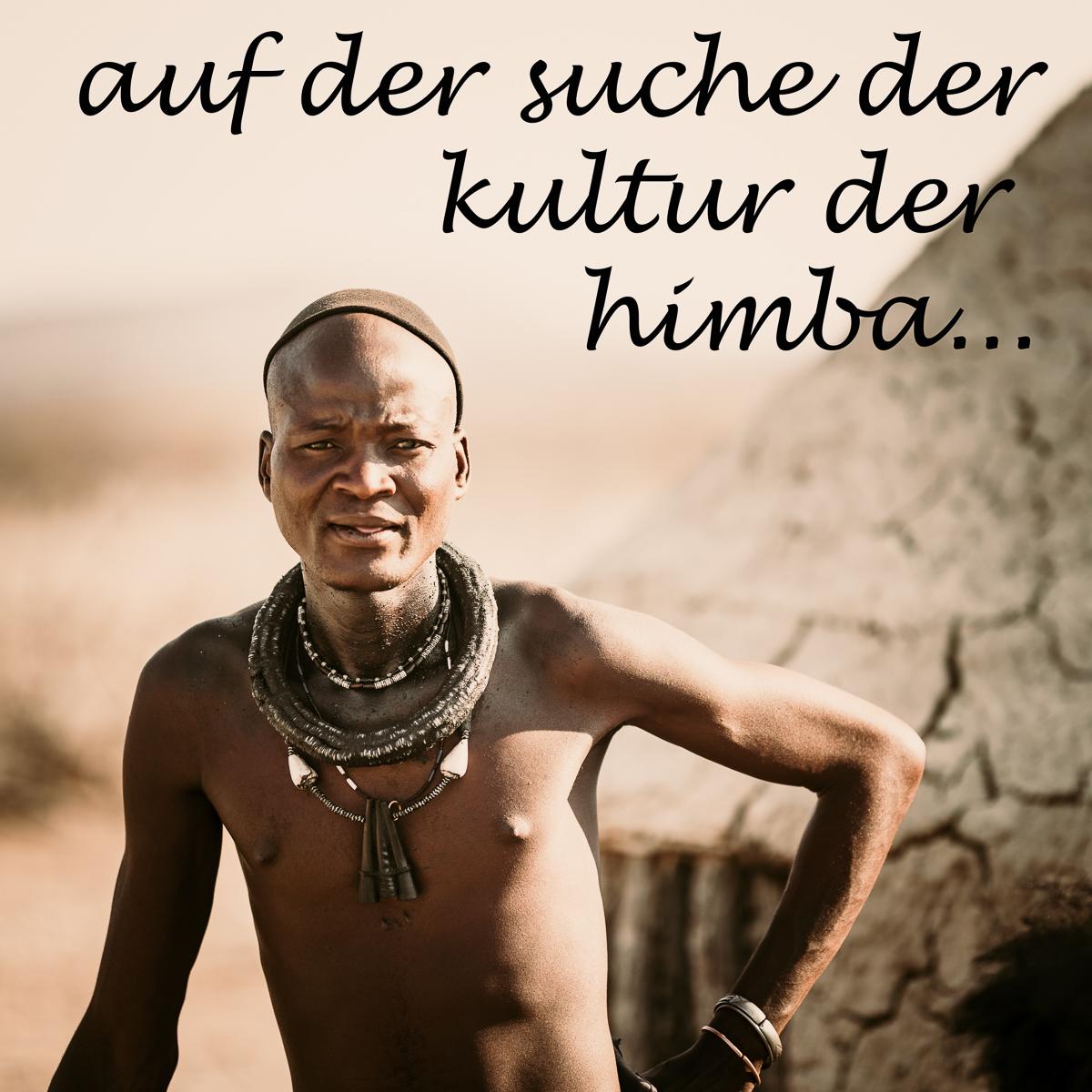auf der suche nach der kultur der himba im kaokoveld namibias…