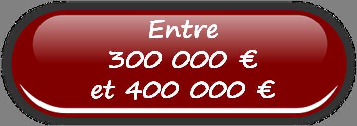 Vente de 300 000 € à 400 000 €