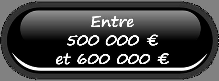 Vente de 500 000 € à 600 000 €