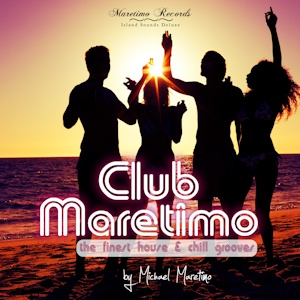 Club Maretimo - the finest house & chill grooves by Michael Maretimo
