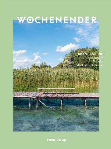 WOCHENENDER Brandenburg: Uckermark, Barnim, Märkisch-Oderland (C) Frenz Verlag