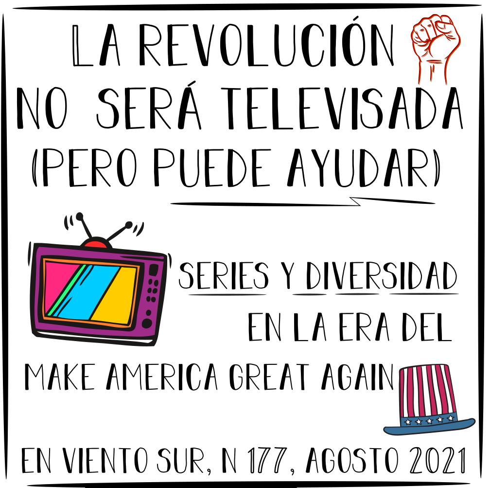 La revolución no será televisada (pero puede ayudar). Series y diversidad en la era del Make America Great Again.