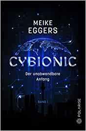 Cybionic: Der unabwendbare Anfang von Meike Eggers