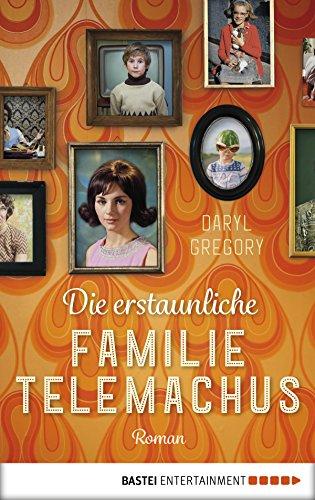 Die erstaunliche Familie Telemachus von Daryl Gregory