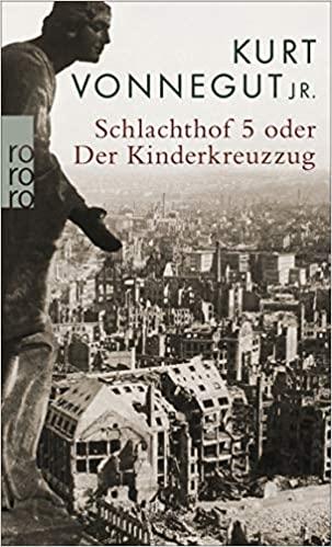 Schlachthof 5: oder Der Kinderkreuzzug von Kurt Vonnegut