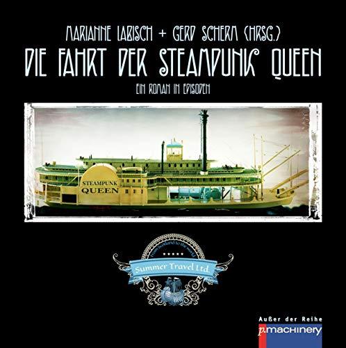 Die Fahrt der Steampunk Queen: Ein Roman in Episoden Herausgegeben von Marianne Labisch und Gerd Scherm