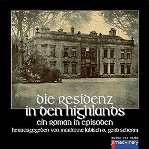 Die Residenz in den Highlands: Ein Roman in Episoden herausgegeben von Marianne Labisch und Gerd Scherm