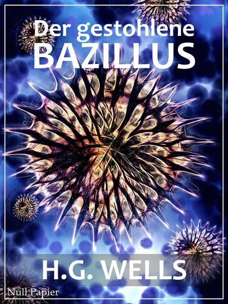 Der gestohlene Bazillus und andere wundersame Geschichten von H. G. Wells
