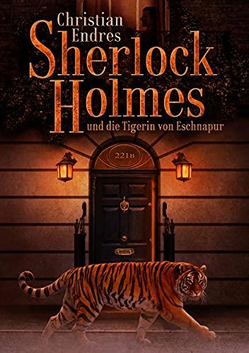 Sherlock Holmes und die Tigerin von Eschnapur von Christian Endres