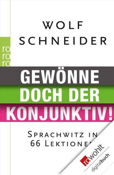 Gewönne doch der Konjunktiv von Wolf Schneider