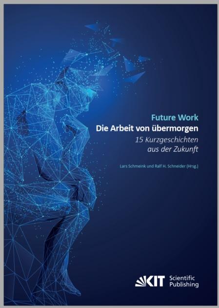 Future Work - Die Arbeit von übermorgen: 15 Kurzgeschichten aus der Zukunft (HG: Lars Schmeink und Ralf H. Schneider)