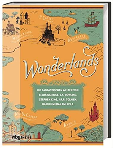 Wonderlands. Die fantastischen Welten von Lewis Carroll, JKR, Stephen King, J.R.R. Tolkien u. a.