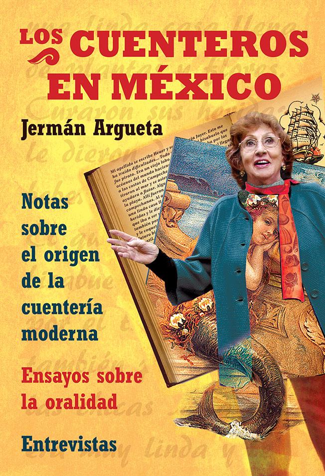 Libro LOS CUENTEROS EN MÉXICO. Autor: Jermán Argueta. 160 páginas. $150. Se vende en EDUCAL, FCE y en Las Cruces 36-103 Centro de la Cd. de México Tel. 55422899.