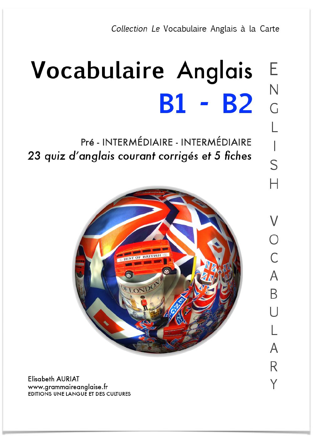 LE VOCABULAIRE ANGLAIS COURANT B1 PRÉ-INTERMÉDIAIRE - B2 INTERMÉDIAIRE