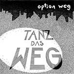 """OPTION WEG """"Tanz das Weg"""""""