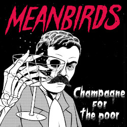 MEANBIRDS - Champagne For The Poor