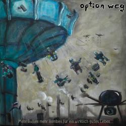 OPTION WEG -  Mehr Bullen mehr Bomben - für ein wirklich gutes Leben