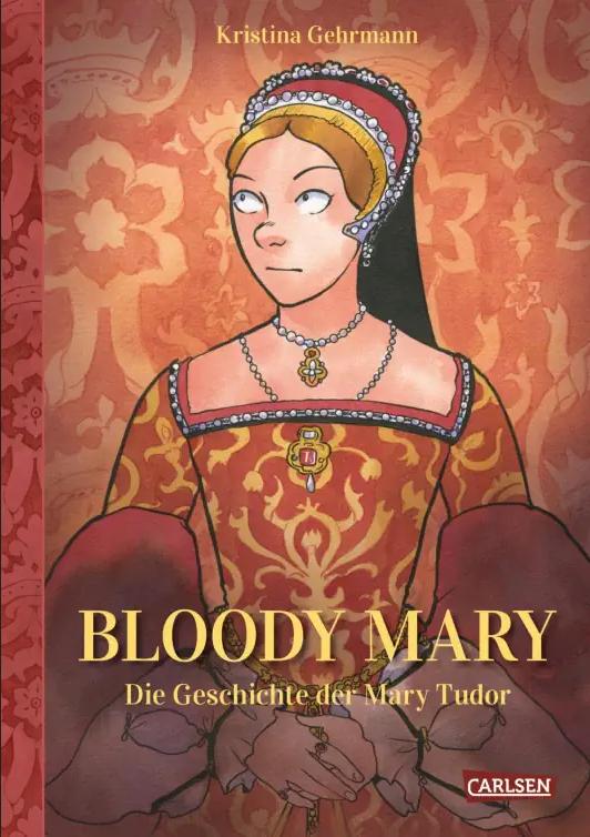 Bloody Mary: Die Geschichte der Mary Tudor