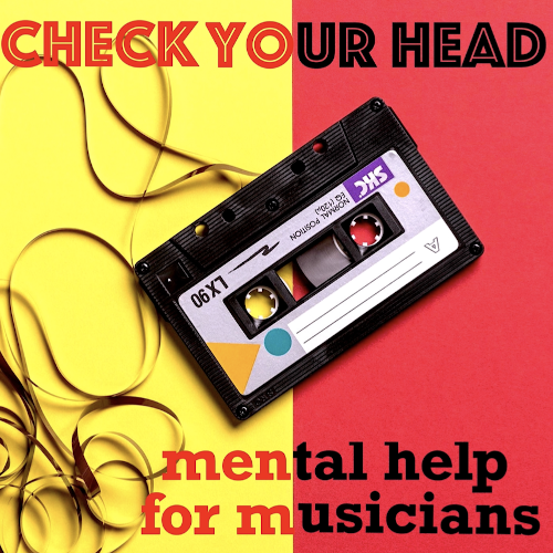 CHECK YOUR HEAD: Mental Help for Musicians Podcast