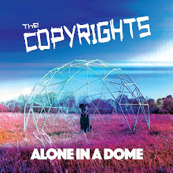 The Copyrights - Alone in a Dome
