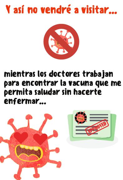 Auf diese Art und Weise werde ich nicht wieder zu Besuch kommen! Und in der Zwischenzeit arbeiten die Ärzte daran, einen Impfstoff zu finden, der macht, dass ich bei dir vorbei schauen kann, ohne dass du krank wirst.