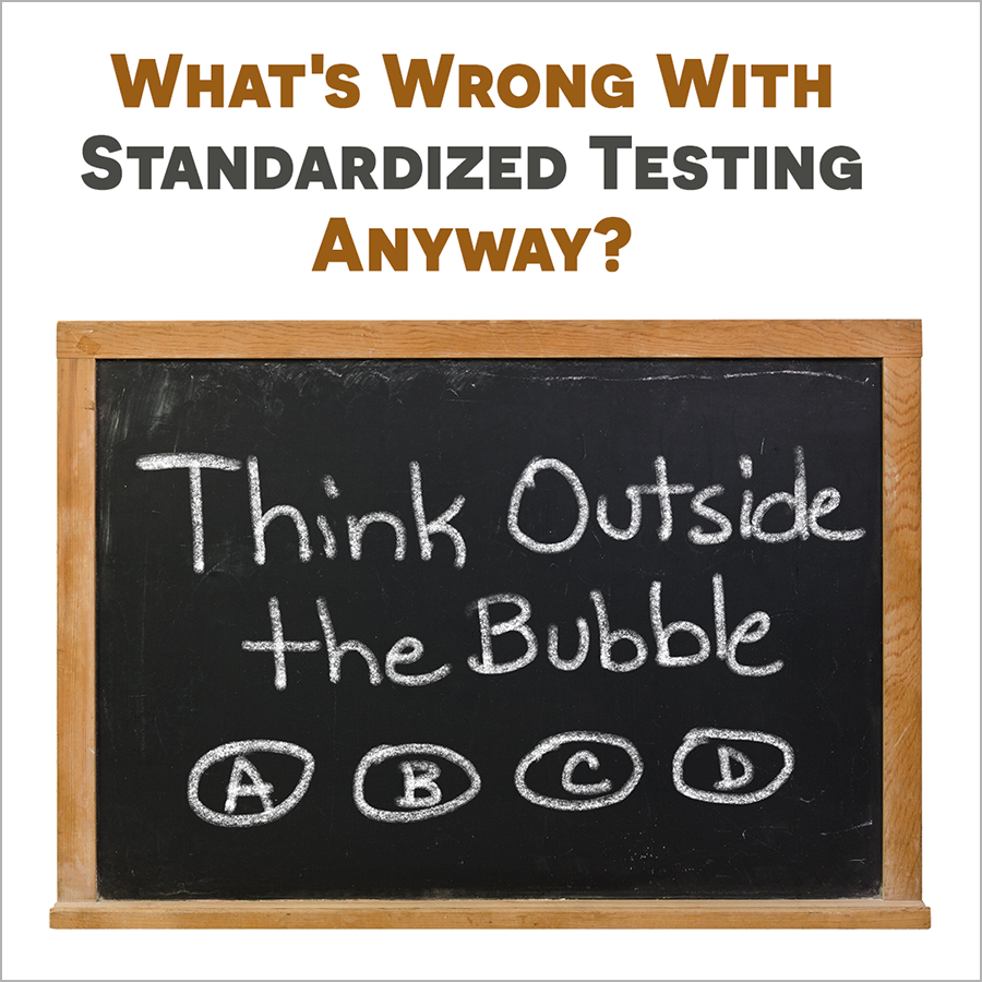 What's Wrong With Standardized Testing Anyway?