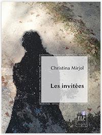 Livre, Les invitées, Christina Mirjol, ELP Editeur, Montréal, 2018, BOD Parie, 2019