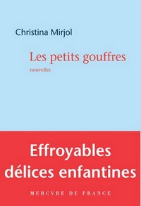 Livre, Les petits gouffres, Christina Mirjol, Mercure de France, 2011.