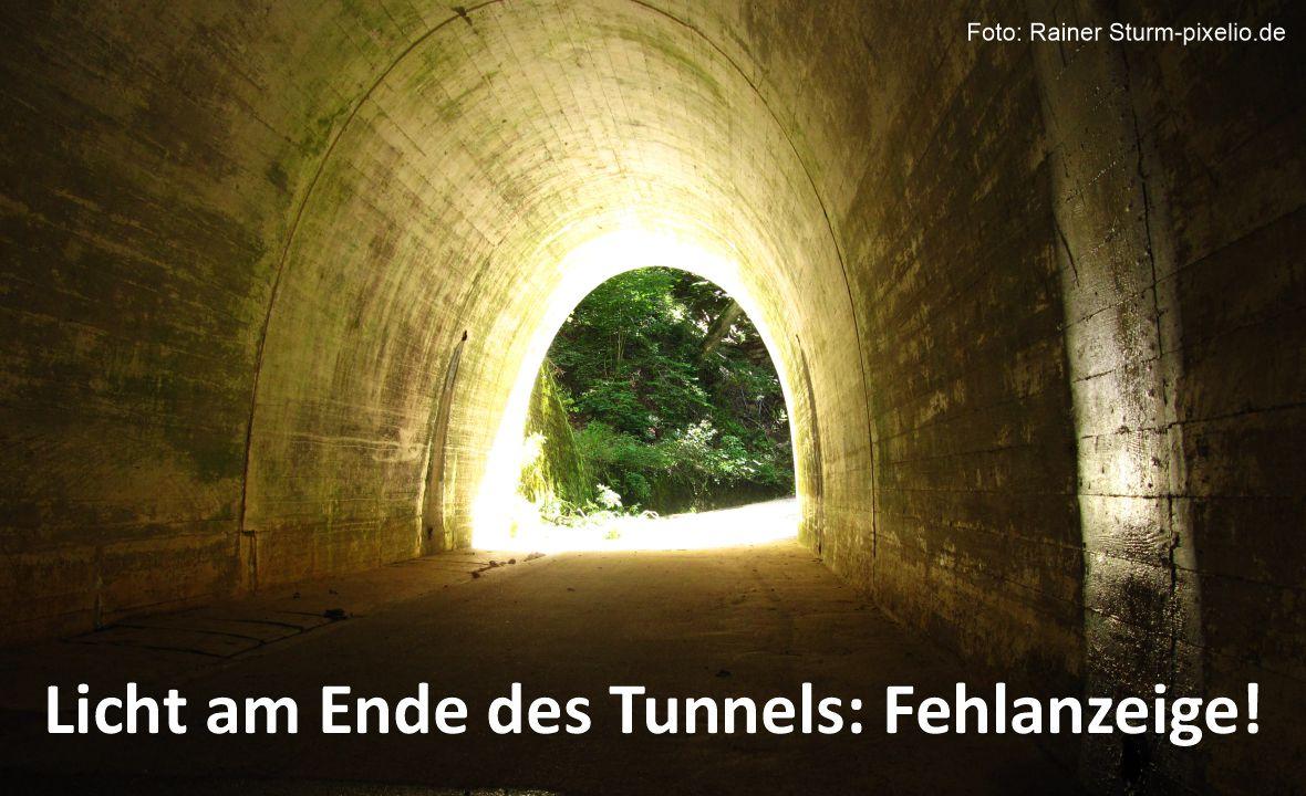 Licht am Ende des Tunnels: Fehlanzeige!