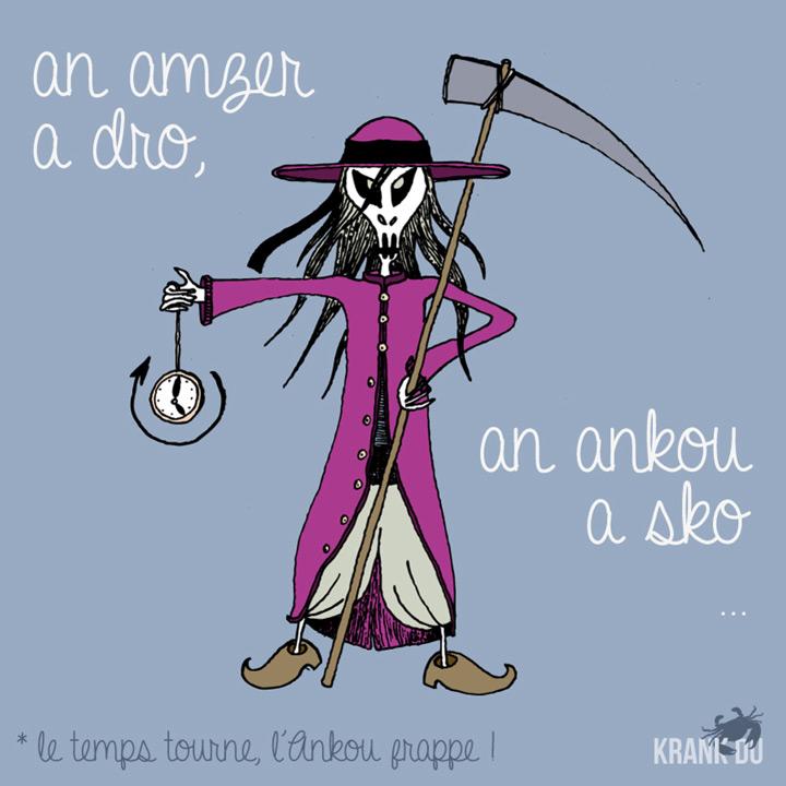 An amzer a dro, an Ankou a sko > le temps tourne, l'Ankou frappe !